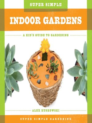 cover image of Super Simple Indoor Gardens